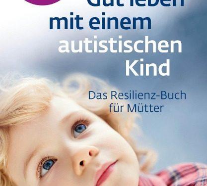 Buchempfehlung: Gut leben mit einem autistischen Kind – das Resilienzbuch für Mütter